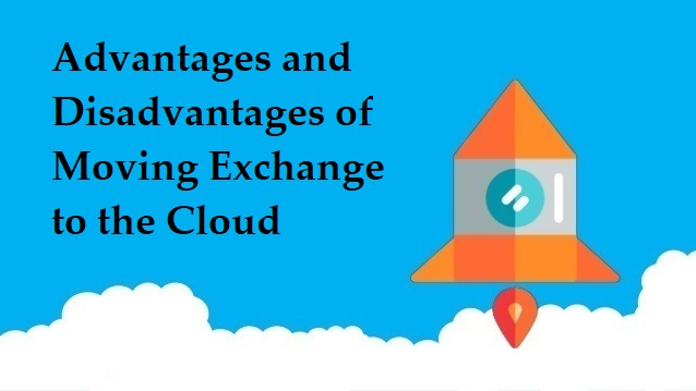 Advantages and Disadvantages of Moving Exchange to the Cloud